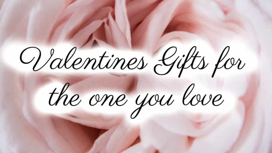 Valentines Gifts for the one you love